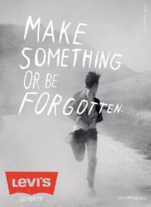 Make Something or be forgotten